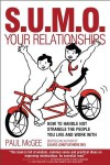 Sumo Your Relationships: How to Handle Not Strangle the People You Live and Work with - Paul McGee