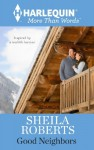 Good Neighbors (Harlequin More Than Words) - Sheila Roberts