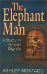 The Elephant Man : A Study in Human Dignity - Ashley Montagu, Trent Angers