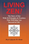 Living Zen! the Story of Zen with 26 Principles & Practices for Helping You Succeed in Life! - Boyé Lafayette de Mente