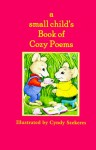 A Small Child's Book of Cozy Poems - Cyndy Szekeres