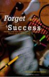 Forget for Success - Eric Harvey, Steve Ventura