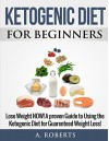 Ketogenic Diet: Ketogenic Diet for Beginners - A. Roberts
