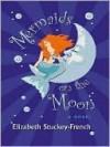 Mermaids on the Moon - Elizabeth Stuckey-French
