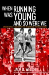 When Running Was Young and So Were We - Jack Welch