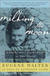 Milking the Moon: A Southerner's Story of Life on This Planet - Eugene Walter, Katherine Clark