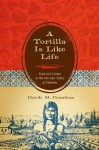A Tortilla Is Like Life: Food and Culture in the San Luis Valley of Colorado (Louann Atkins Temple Women & Culture Series) - Carole M. Counihan