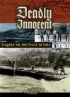Deadly Innocent: Tragedy on the Trail to Gold - Bill Gallaher
