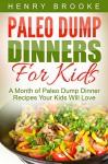 Dump Dinners: Paleo Dump Dinners For Kids - A Month of Paleo Dump Dinner Recipes Your Kids Will Love - Henry Brooke