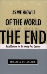 The End of the World As We Know It: Social Science for the Twenty-First Century - Immanuel Wallerstein