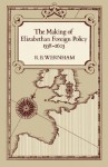 The Making of Elizabethan Foreign Policy, 1558-1603 - Richard Bruce Wernham