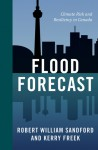 Flood Forecast: Climate Risk and Resiliency in Canada - Robert William Sandford, Kerry Freek