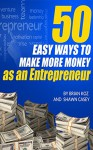 50 Easy Ways To Make More Money As An Entrpreneur - Brian Koz, Shawn Casey