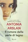 Il rumore delle perle di legno - Antonia Arslan