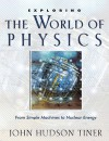 Exploring the World of Physics: From Simple Machines to Nuclear Energy (Exploring (New Leaf Press)) - John Hudson Tiner