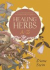 Healing Herbs A to Z: A Handy Reference to Healing Plants - Diane Stein