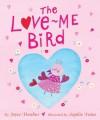 The Love Me Bird - Joyce Dunbar, Sophie Fatus