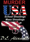 MURDER USA School Shootings and Mass Shootings Phenomena - D.E. Alexander
