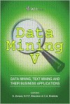 Data Mining V: Data Mining, Text Mining and Their Business Applications : Fifth International Conference on Data Mining (Management Information System) - C.A. Brebbia