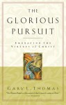 The Glorious Pursuit: Embracing the Virtues of Christ - Gary L. Thomas