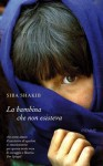 La bambina che non esisteva - Siba Shakib, Claudia Lionetti