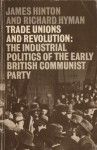 Trade Unions And Revolution: The Industrial Politics Of The Early British Communist Party - James Hinton, Richard Hyman