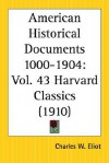 American Historical Documents 1000 to 1904: Part 43 Harvard Classics - Charles William Eliot
