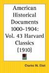 American Historical Documents 1000 to 1904: Part 43 Harvard Classics - Charles William Eliot