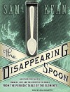 The Disappearing Spoon: And Other True Tales of Madness, Love, and the History of the World from the Periodic Table of the Elements - Sean Runnette, Sam Kean
