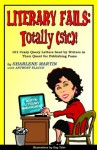 Literary Fails: Totally (sic)!: 101 Crazy Query Letters Sent By Writers in Their Quest for Publishing Fame - Sharlene Martin, Anthony Flacco, Ray Toler