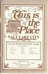 This is the Place, Salt Lake City, An Entertaining Guide Including Sights, Maps, Ghost Towns, Restaurants, Sports, Salt, Theatre, Saints, Anecdotes, Settling, Sinners, Marginal Notes - 1976 - Josephine Rose, Terrell Dougan, Stephanie Churchill