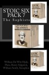 Stoic Six Pack 7: The Sophists (Volume 7) - William De Witt Hyde, Plato, Henry Sidgwick, William Smith, Xenophon, Henry Graham Dakyns, Benjamin Jowett