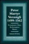 Peter Martyr Vermigli 1499-1562: Renaissance Man, Reformation Master - Mariano Di Gangi
