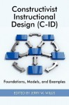 Constructivist Instructional Design (C-Id) Foundations, Models, and Examples (PB) - Jerry W. Willis, Jerry W Willis