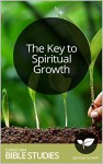 The Key to Spiritual Growth: Single Session Bible Study: Relationships can unlock the deeper parts of us and direct us to authentic spiritual development. (Current Issues Bible Studies Book 97) - Eric Reed, Christianity Today, Christian Bible Studies