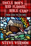 Uncle Bob's Red Flannel Bible Camp - From Eden to the Ark - Steve Vernon