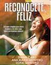 RECONÓCETE FELIZ: 8 Claves SIMPLES para darle balance a tu vida y que todos merecemos conocer. (Spanish Edition) - DIANA CARO G, ANA MARIA QUINTERO, SOFIA QUINTERO