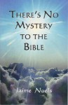 There's No Mystery to the Bible - Jaime Nuels