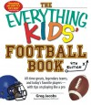 The Everything Kids' Football Book: All-Time Greats, Legendary Teams, and Today's Favorite Players--With Tips on Playing Like a Pro - Greg Jacobs, STATS LLC