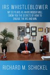 IRS Whistleblower: My 33 Years as an IRS Insider Will Show You the Secrets of How to Engage the IRS and Win - Richard Schickel