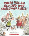 There Was An Old Lady Who Swallowed a Bell - Lucille Colandro, Jared Lee