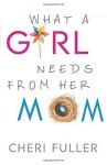 What a Girl Needs From Her Mom Paperback April 7, 2015 - Cheri Fuller