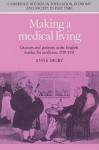Making a Medical Living: Doctors and Patients in the English Market for Medicine, 1720 1911 - Anne Digby