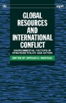 Global Resources and International Conflict: Environmental Factors in Strategic Policy and Action - Arthur H. Westing