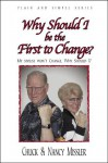 Why Should I be the First to Change?: My Spouse Won't Change, Why Should I? (Plain and Simple Series) - Chuck Missler, Nancy Missler