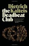 The Deadbeat Club: A Crime Novel - Dietrich Kalteis