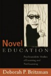Novel Education: Psychoanalytic Studies of Learning and Not Learning - Deborah P. Britzman
