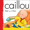 Caillou Rides on a Plane (Backpack) - Joceline Sanschagrin, Claude Lapierre, CINAR Animation