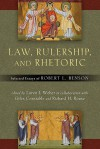 Law, Rulership, and Rhetoric: Selected Essays of Robert L. Benson - Robert L. Benson, Loren J. Weber, Giles Constable, Richard H. Rouse, Horst Fuhrmann