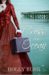 Cross the Ocean - Holly Bush